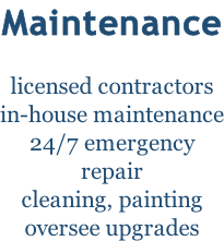 Maintenance  licensed contractors in-house maintenance 24/7 emergency repair cleaning, painting oversee upgrades